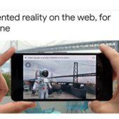 Googleが全WebブラウザーのAR体験実装プロジェクトを発表!
