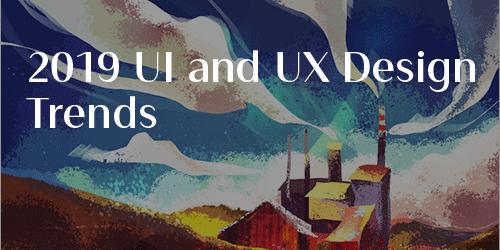 2019年、UIとUXデザインのトレンドを解説!デザインのテクニックやツール、ブラウザ、フォントも進化している